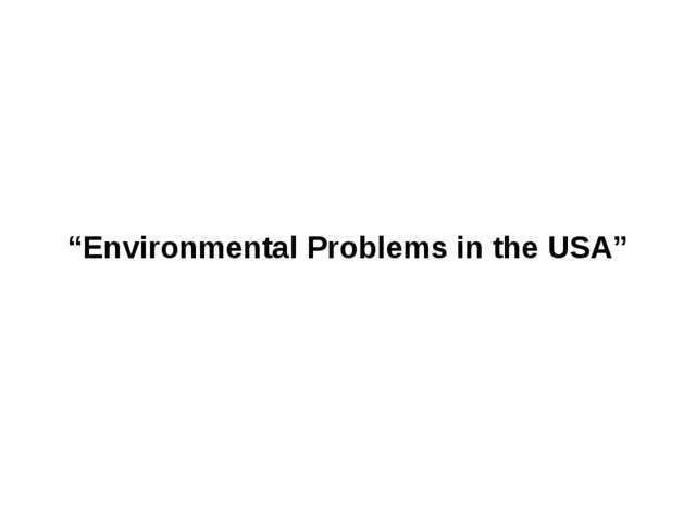 """Environmental Problems in the USA"""