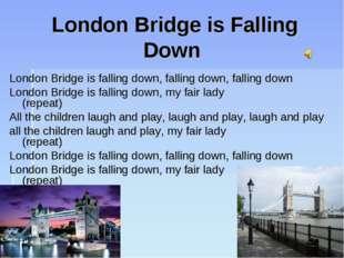 London Bridge is Falling Down London Bridge is falling down, falling down, fa
