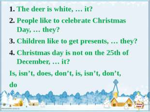 The deer is white, … it? People like to celebrate Christmas Day, … they? Chil