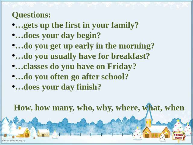 Questions: …gets up the first in your family? …does your day begin? …do you g...