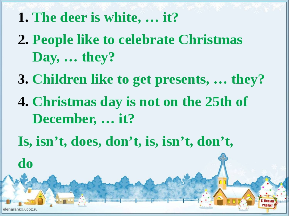 The deer is white, … it? People like to celebrate Christmas Day, … they? Chil...