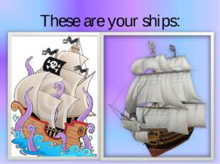 These are your ships: