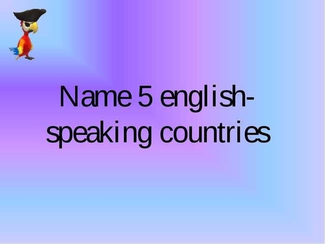 Name 5 english-speaking countries