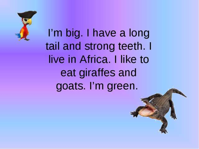 I'm big. I have a long tail and strong teeth. I live in Africa. I like to eat...