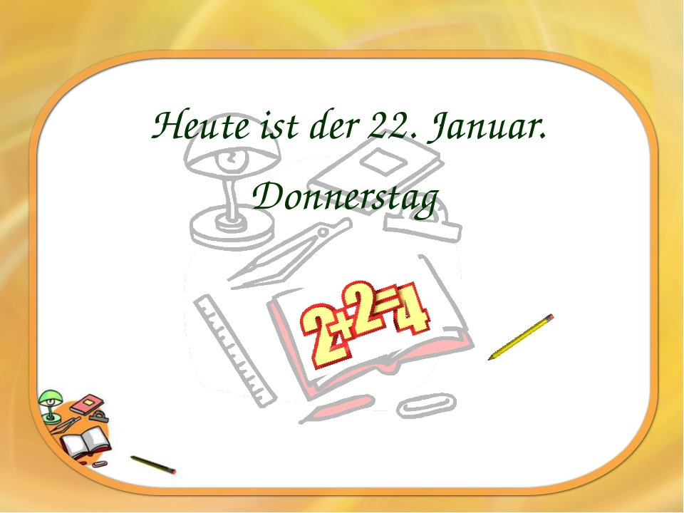 Heute ist der 22. Januar. Donnerstag