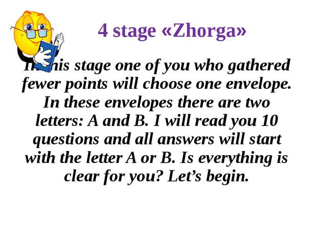 In this stage one of you who gathered fewer points will choose one envelope....
