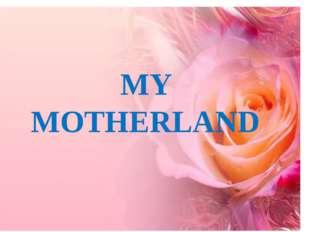 MY MOTHERLAND