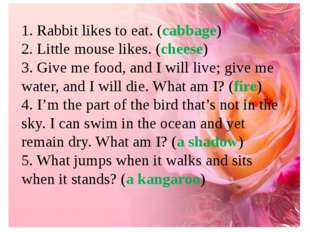 1. Rabbit likes to eat. (cabbage) 2. Little mouse likes. (cheese) 3. Give me