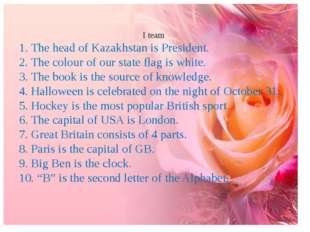 I team 1. The head of Kazakhstan is President. 2. The colour of our state fl