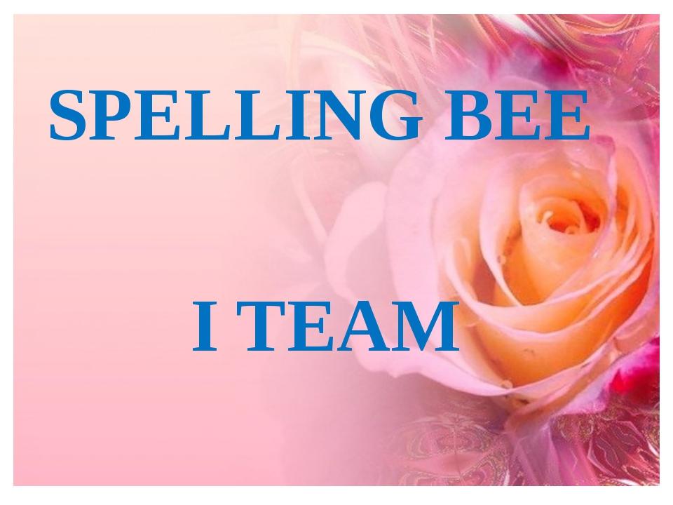 SPELLING BEE I TEAM