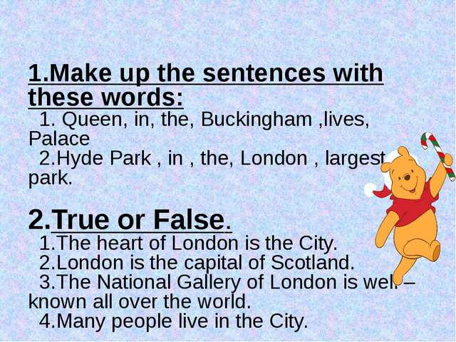 1.Make up the sentences with these words: 1. Queen, in, the, Buckingham ,live...