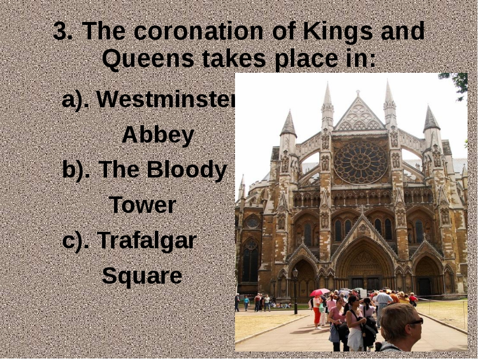 3. The coronation of Kings and Queens takes place in: a). Westminster Abbey b...