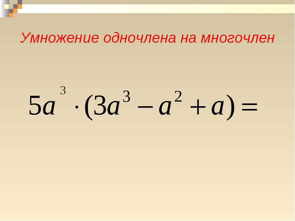 Умножение одночлена на многочлен