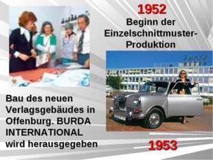 1952 Beginn der Einzelschnittmuster-Produktion 1953 Bau des neuen Verlagsgebä