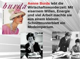 Aenne Burda lebt die Wirtschaftswunderzeit: Mit eisernem Willen, Energie und