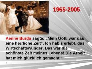 """1965-2005 Aenne Burda sagte: """"Mein Gott, war das eine herrliche Zeit"""". Ich ha"""