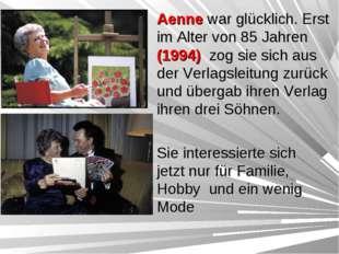 Aenne war glücklich. Erst im Alter von 85 Jahren (1994) zog sie sich aus der