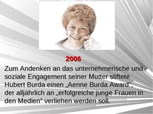 2006 Zum Andenken an das unternehmerische und soziale Engagement seiner Mutte