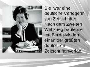 Sie war eine deutsche Verlegerin von Zeitschriften. Nach dem Zweiten Weltkrie