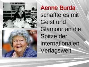 Aenne Burda schaffte es mit Geist und Glamour an die Spitze der international
