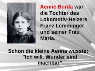 """Schon die kleine Aenna wusste: """"Ich will. Wunder sind machbar"""" Aenne Burda wa"""