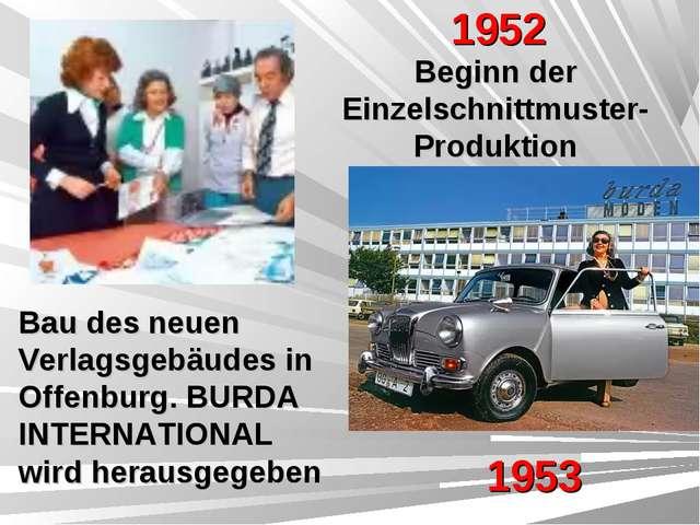 1952 Beginn der Einzelschnittmuster-Produktion 1953 Bau des neuen Verlagsgebä...