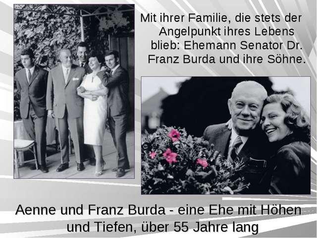 Mit ihrer Familie, die stets der Angelpunkt ihres Lebens blieb: Ehemann Senat...