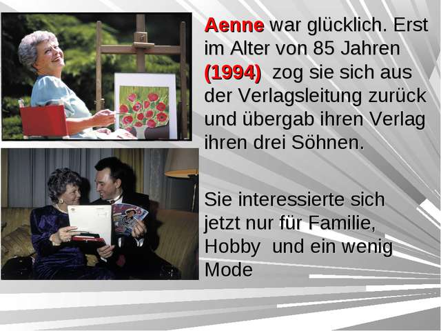 Aenne war glücklich. Erst im Alter von 85 Jahren (1994) zog sie sich aus der...