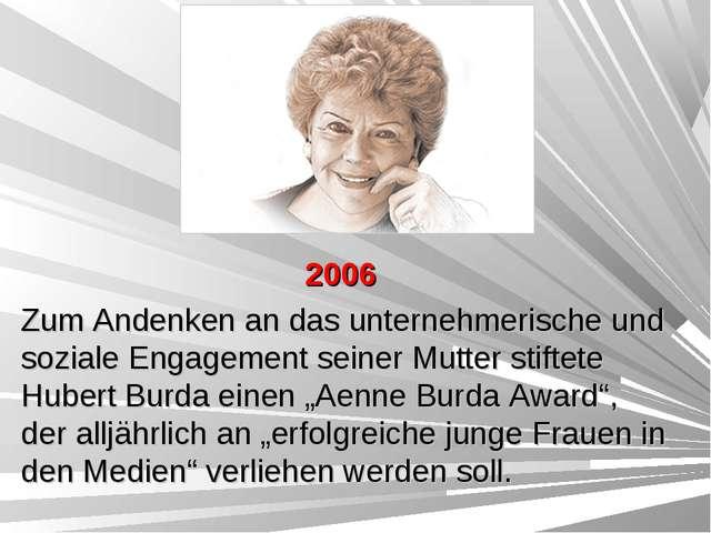 2006 Zum Andenken an das unternehmerische und soziale Engagement seiner Mutte...