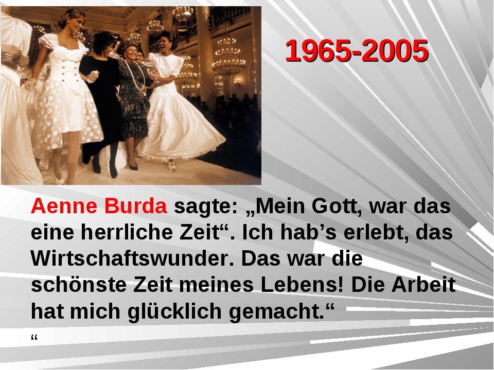 """1965-2005 Aenne Burda sagte: """"Mein Gott, war das eine herrliche Zeit"""". Ich ha..."""