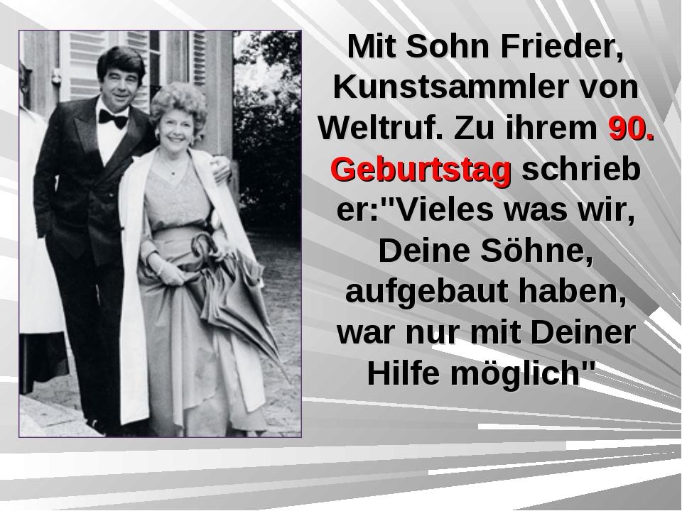 Mit Sohn Frieder, Kunstsammler von Weltruf. Zu ihrem 90. Geburtstag schrieb e...