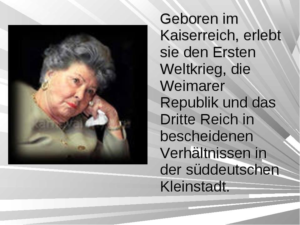 Geboren im Kaiserreich, erlebt sie den Ersten Weltkrieg, die Weimarer Republi...