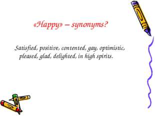 «Happy» – synonyms? Satisfied, positive, contented, gay, optimistic, pleased,