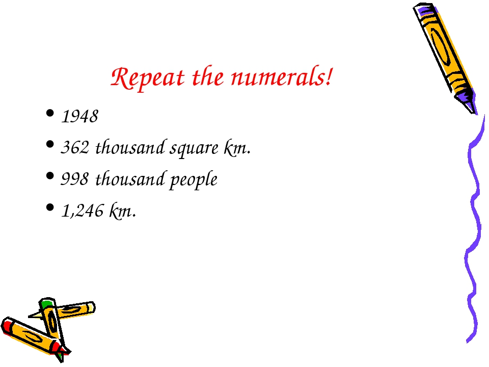 Repeat the numerals! 1948 362 thousand square km. 998 thousand people 1,246 km.