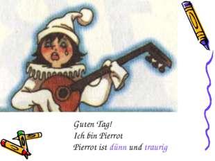 Guten Tag! Ich bin Pierrot Pierrot ist dünn und traurig