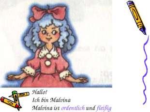 Hallo! Ich bin Malvina Malvina ist ordentlich und fleißig