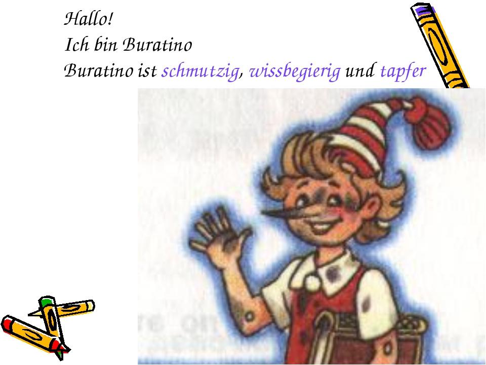Hallo! Ich bin Buratino Buratino ist schmutzig, wissbegierig und tapfer