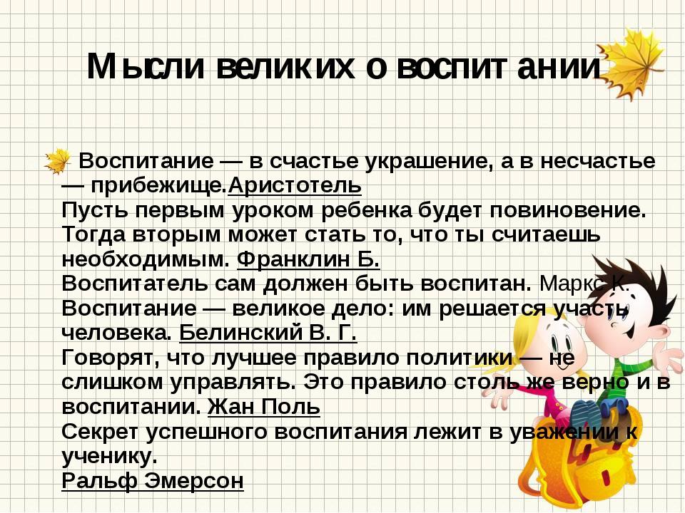 Мысли великих о воспитании Воспитание — в счастье украшение, а в несчастье —...