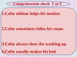 1.Colin seldom helps his mother. 2.Colin sometimes tidies his room. 3.Colin