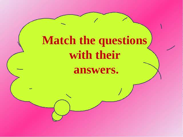 Match the questions with their answers.