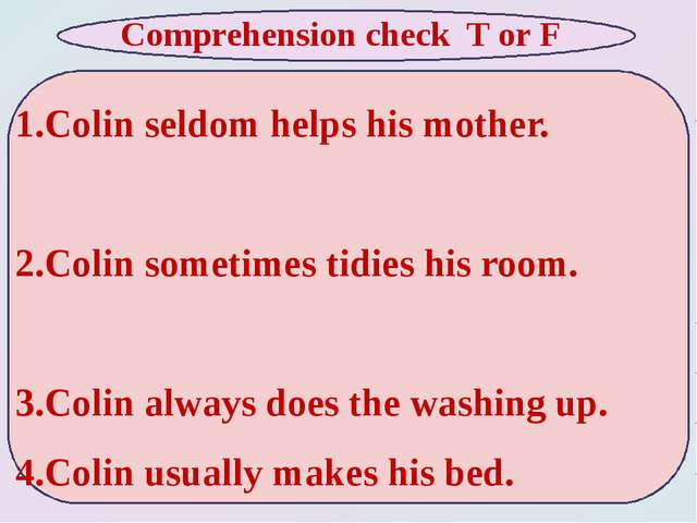 1.Colin seldom helps his mother. 2.Colin sometimes tidies his room. 3.Colin...