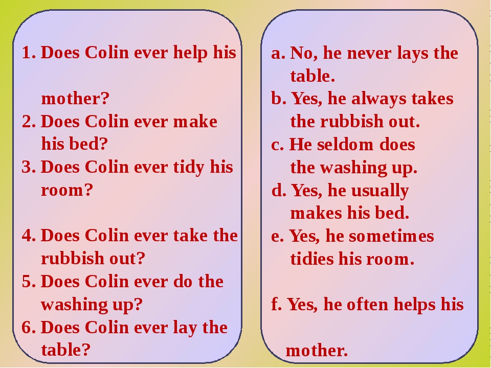 1. Does Colin ever help his mother? 2. Does Colin ever make his bed? 3. Does...