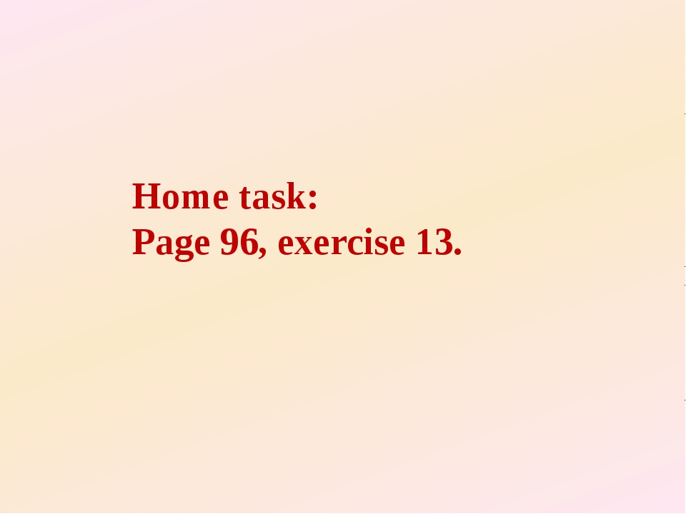 Home task: Page 96, exercise 13.