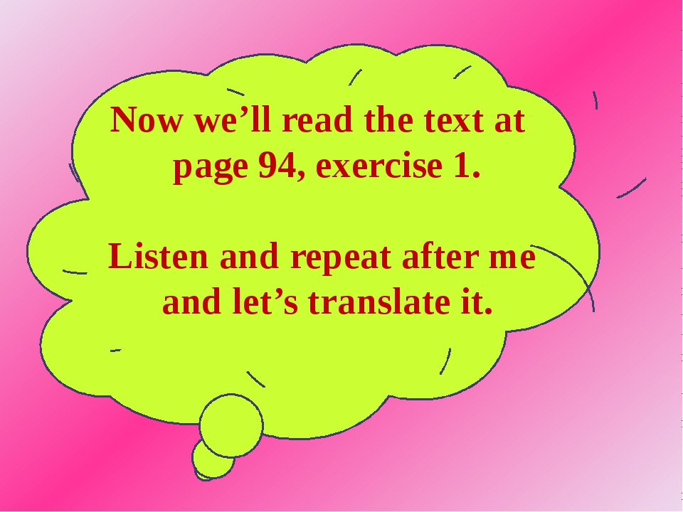 Now we'll read the text at page 94, exercise 1. Listen and repeat after me a...