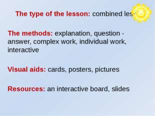 The type of the lesson: combined lesson The methods: explanation, question -