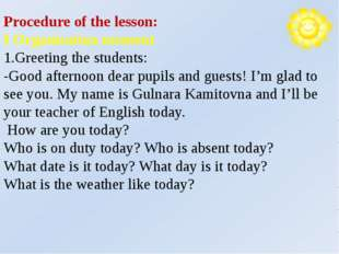 Procedure of the lesson: I Organisation moment 1.Greeting the students: -Goo