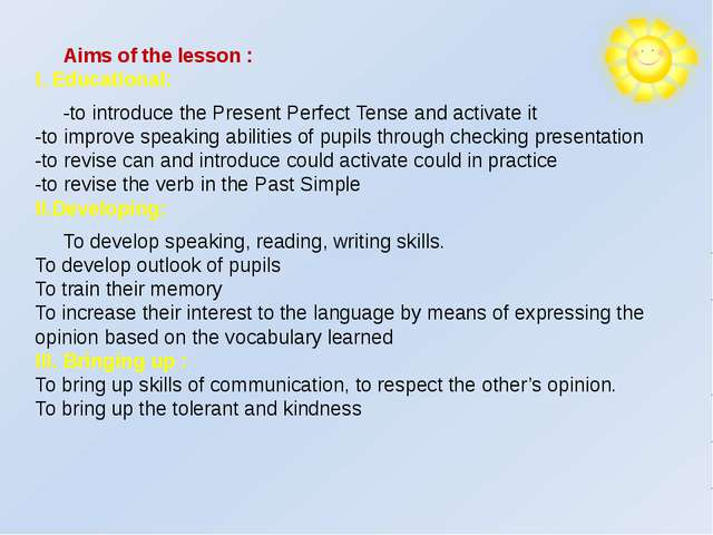 Aims of the lesson : I. Educational: -to introduce the Present Perfect Tense...