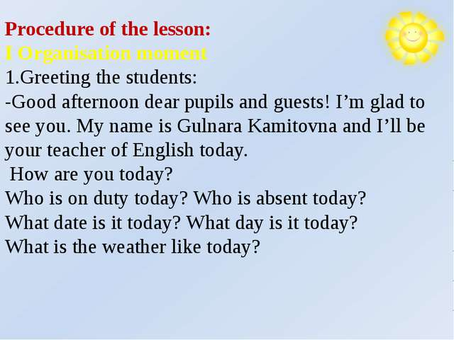 Procedure of the lesson: I Organisation moment 1.Greeting the students: -Goo...