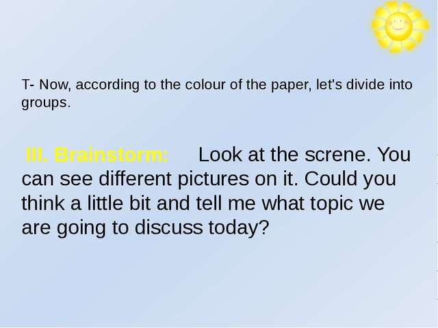 T- Now, according to the colour of the paper, let's divide into groups. III....