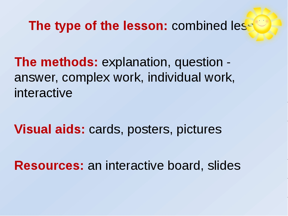 The type of the lesson: combined lesson The methods: explanation, question -...